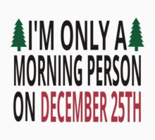 I'm Only A Morning Person On December 25th by coolfuntees