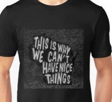 Why we can't have nice things T-Shirt Unisex T-Shirt