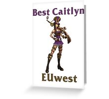 Best Caitlyn EUwest Greeting Card
