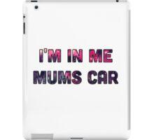 I'm in my mums car iPad Case/Skin