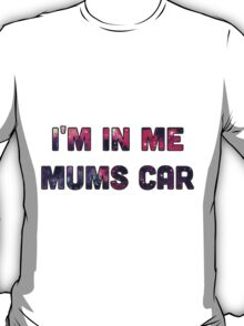 I'm in my mums car T-Shirt