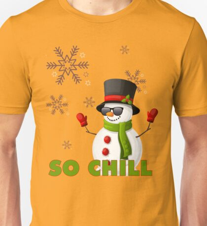 So Chill Snowman Ugly Funny Christmas TShirt. Unisex T-Shirt