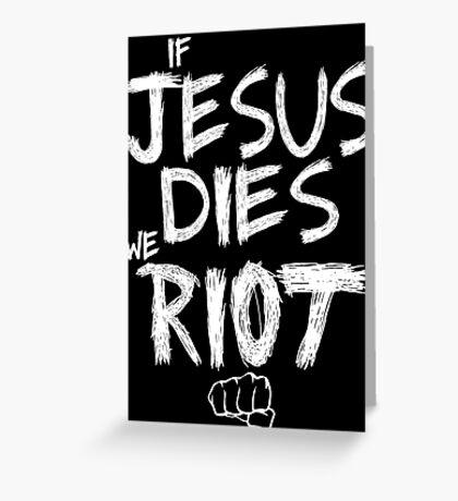 If Jesus dies we riot Greeting Card