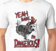 Yeah Babe, I'm DANGEROUS! Unisex T-Shirt