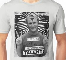 John Douglas Uses And Recommends Talent! Unisex T-Shirt