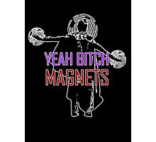 YEAH B****H MAGNETS Photographic Print