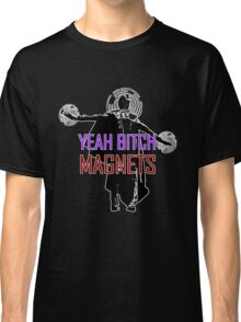 YEAH B****H MAGNETS Classic T-Shirt