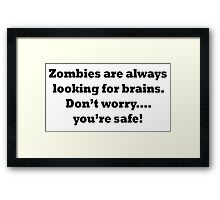 Zombies are always looking for brains... Framed Print