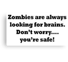 Zombies are always looking for brains... Canvas Print
