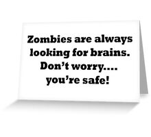 Zombies are always looking for brains... Greeting Card