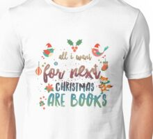 All I want for Christmas are books! Unisex T-Shirt