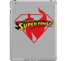 I have SuperPowers t shirt iPad Case/Skin