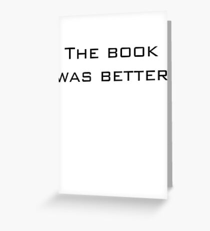 The book was better Greeting Card