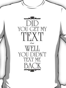 Did You Get My Text T-Shirt