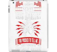 I Didnt Serve This Country For Pussies Veteran T-Shirt iPad Case/Skin