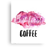 But first coffee wtc16 Canvas Print