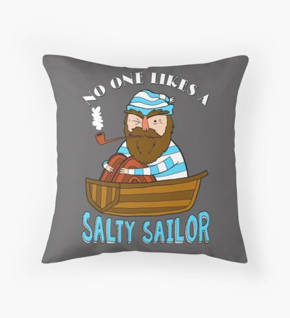 No One Likes A Salty Sailor Throw Pillow