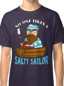 No One Likes A Salty Sailor Classic T-Shirt