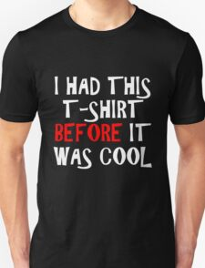 I had this t-shirt before it was cool T-Shirt