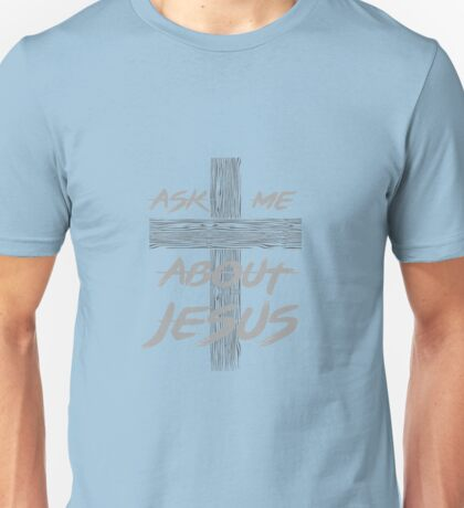 Ask Me About Jesus Cross Of Christ Love Salvation Unisex T-Shirt