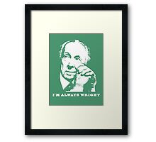 I'm Always Wright Architecture t shirt Framed Print