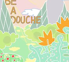 Don't be a douche. by coteybucket