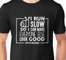 I Run Slow I make Everyone Else Look Good Funny Fitness Running T-Shirt For Men Women Unisex T-Shirt