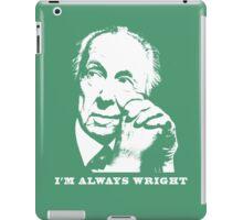 I'm Always Wright Architecture t shirt iPad Case/Skin