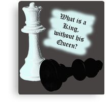 What is a King without his Queen? Canvas Print