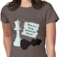 What is a King without his Queen? Womens Fitted T-Shirt