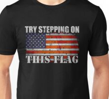 Veteran Gifts: Try Stepping on This Flag Unisex T-Shirt