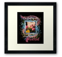 I'm looking for something beautiful Framed Print