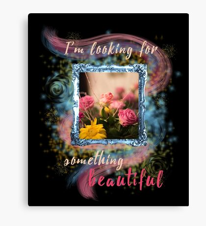 I'm looking for something beautiful Canvas Print