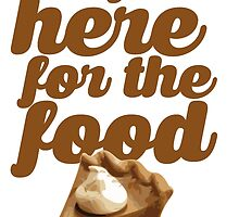 HERE FOR THE FOOD by Al Craker
