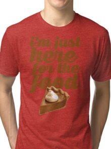 HERE FOR THE FOOD Tri-blend T-Shirt