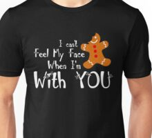 Christmas Gifts: I can't feel My face When I'm with You Unisex T-Shirt