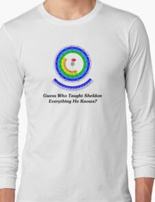 Guess Who Taught Sheldon Everything He Knows?  Long Sleeve T-Shirt