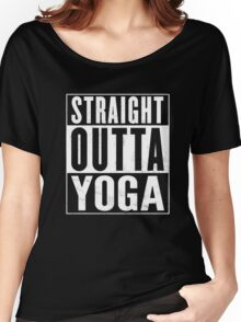 Straight Outta Yoga Funny T-Shirt  Women's Relaxed Fit T-Shirt