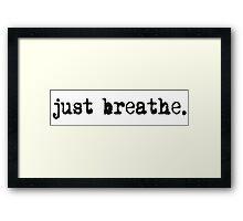 just breathe. Framed Print