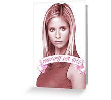 BUFFY OR DIE Greeting Card