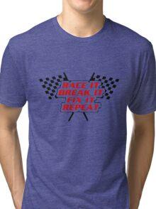 RACE IT BREAK IT FIX IT REPEAT Tri-blend T-Shirt