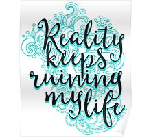 Reality Keeps Ruining my life Poster
