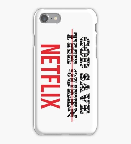 God save  ̶T̶h̶e̶ ̶Q̶u̶e̶e̶n̶  Netflix iPhone Case/Skin