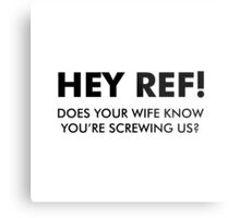 Hey Ref! You're Screwing Us! Metal Print