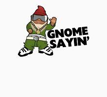 Gnome Sayin Funny Swag Gnome Unisex T-Shirt