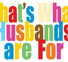 That's What Husbands are For by Lisa Rotenberg