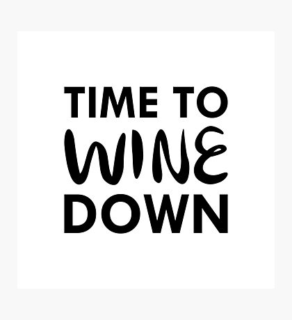 Time to Wine Down Photographic Print