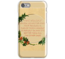 This holiday  season, no matter what  your religion is,  please take a moment  to reflect on why it's  better than all  the other ones. iPhone Case/Skin