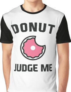 Donut Judge Me Graphic T-Shirt