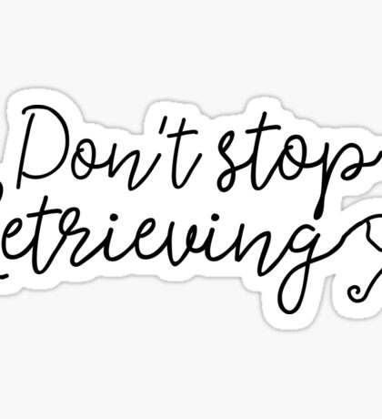 Don't stop retrieving Sticker